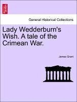 Lady Wedderburn's Wish. A tale of the Crimean War. Vol. II. - Grant, James