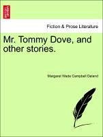 Mr. Tommy Dove, and other stories. - Deland, Margaret Wade Campbell
