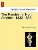 The Rambler in North America: 1832-1833. VOL. II. - La trobe, Charles Joseph