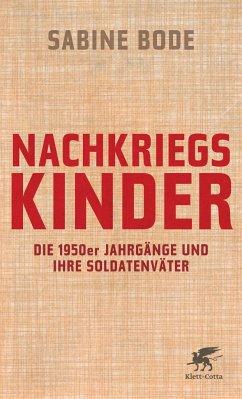 Nachkriegskinder - Die 1950er Jahrgänge und ihre Soldatenväter - Bode, Sabine