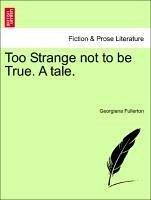 Too Strange not to be True. A tale. Vol. II. - Fullerton, Georgiana