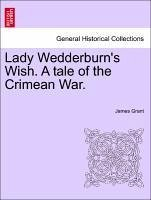 Lady Wedderburn's Wish. A tale of the Crimean War. Vol. I. - Grant, James