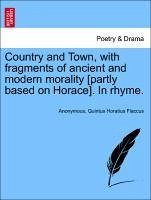 Country and Town, with fragments of ancient and modern morality [partly based on Horace]. In rhyme.