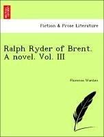 Ralph Ryder of Brent. A novel. Vol. III - Warden, Florence