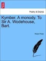 Kymber. A monody. To Sir A. Wodehouse, Bart. - Potter, Robert
