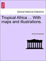 Tropical Africa ... With maps and illustrations. - Drummond, Henry