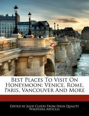 Best places to visit on honeymoon venice rome paris for Places to visit vancouver
