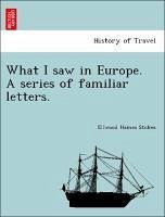 What I saw in Europe. A series of familiar letters. - Stokes, Ellwood Haines