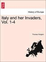 Italy and her Invaders, Vol. 1-4. Volume VIII - Hodgkin, Thomas