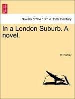 In a London Suburb. A novel. VOL. II - Hartley, W.
