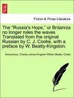 "The ""Russia's Hope,"" or Britannia no longer rules the waves Translated from the original Russian by C. J. Cooke, with a preface by W. Beatty-Kingston."