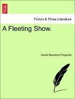 A Fleeting Show. - Fitzgerald, Gerald Beresford