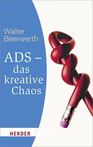 ADS - das kreative Chaos - Beerwerth, Walter