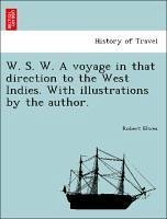 W. S. W. A voyage in that direction to the West Indies. With illustrations by the author. - Elwes, Robert
