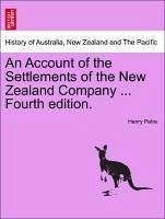 An Account of the Settlements of the New Zealand Company ... Fourth edition. - Petre, Henry