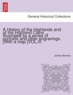 A History of the Highlands and of the Highland Clans ... Illustrated by a series of portraits and other engravings. [With a map.]VOL.III