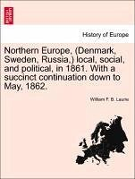 Northern Europe, (Denmark, Sweden, Russia,) local, social, and political, in 1861. With a succinct continuation down to May, 1862.