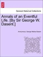 Annals of an Eventful Life. [By Sir George W. Dasent.] Vol. I. - Anonymous Dasent, George Webbe