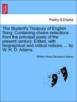 The Student's Treasury of English Song. Containing choice selections from the principal poets of the present century. Edited, with biographical and critical notices, ... by W. H. D. Adams. - Adams, William Henry Davenport