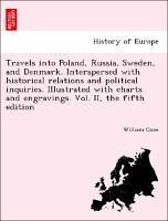 Travels into Poland, Russia, Sweden, and Denmark. Interspersed with historical relations and political inquiries. Illustrated with charts and engravings. Vol. II, the fifth edition