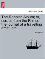 The Rhenish Album or, scraps from the Rhine: the journal of a travelling artist, etc. - Anonymous