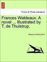 Frances Waldeaux. A novel ... Illustrated by T. de Thulstrup. - Davis, Rebecca Harding
