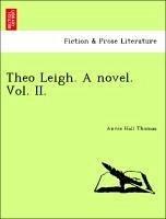 Theo Leigh. A novel. Vol. II. - Thomas, Annie Hall