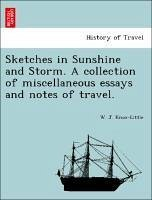 Sketches in Sunshine and Storm. A collection of miscellaneous essays and notes of travel. - Knox-Little, W. J.