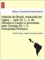 Historia Do Brazil, Traduzida Do Inglez ... Pelo Dr. L. J. De Oliveira E Castro E Annotada Pelo Conego Dr. I. C. Fernandes Pinheir