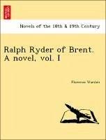 Ralph Ryder of Brent. A novel, vol. I - Warden, Florence