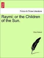 Raymi or the Children of the Sun. - Holland, Clive