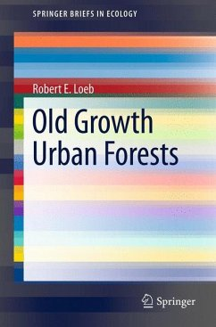Old Growth Urban Forests - Loeb, Robert E.