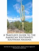 A Traveler's Guide to the American Southwest: Southern Arizona