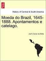Moeda do Brazil, 1645-1888. Apontamentos e catelago. - Motta, Joao Xavier da