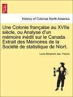 Une Colonie française au XVIIe siècle, ou Analyse d'un mémoire inédit sur le Canada. Extrait des Mémoires de la Société de statistique de Niort. - Francs, Louis Benjamin des.