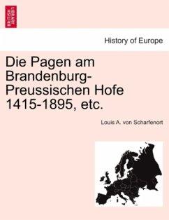 Die Pagen am Brandenburg-Preussischen Hofe 1415-1895, etc. - Scharfenort, Louis A. von