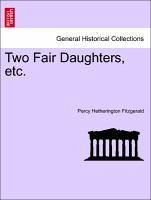 Two Fair Daughters, etc. Vol. III. - Fitzgerald, Percy Hetherington