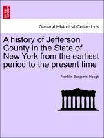 A history of Jefferson County in the State of New York from the earliest period to the present time. - Hough, Franklin Benjamin