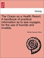 The Ocean as a Health Resort. A handbook of practical information as to sea-voyages, for the use of tourists and invalids. - Wilson, William Samuel