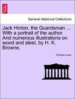 Jack Hinton, the Guardsman ... With a portrait of the author. And numerous illustrations on wood and steel, by H. K. Browne. - Lever, Charles