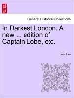 In Darkest London. A new ... edition of Captain Lobe, etc. - Law, John