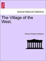 The Village of the West, Vol. I - Baddeley, Richard Whieldon