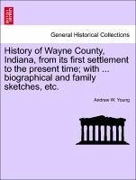 History of Wayne County, Indiana, from its first settlement to the present time; with ... biographical and family sketches, etc. - Young, Andrew W.