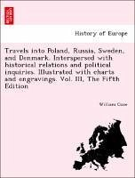 Travels into Poland, Russia, Sweden, and Denmark. Interspersed with historical relations and political inquiries. Illustrated with charts and engravings. Vol. III, The Fifth Edition