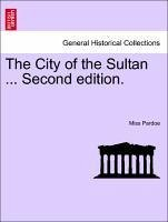 The City of the Sultan ... Vol. III, Second edition. - Pardoe, Miss