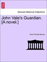 John Vale's Guardian. [A novel.] VOL. III - Murray, David Christie