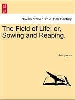 The Field of Life or, Sowing and Reaping. Vol. III. - Anonymous