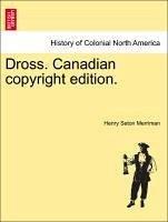 Dross. Canadian copyright edition. - Merriman, Henry Seton