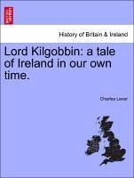 Lord Kilgobbin: a tale of Ireland in our own time. Vol. III. - Lever, Charles