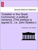 Thalatta! or the Great Commoner: a political romance. [The preface is signed S., i.e. John Skelton.]